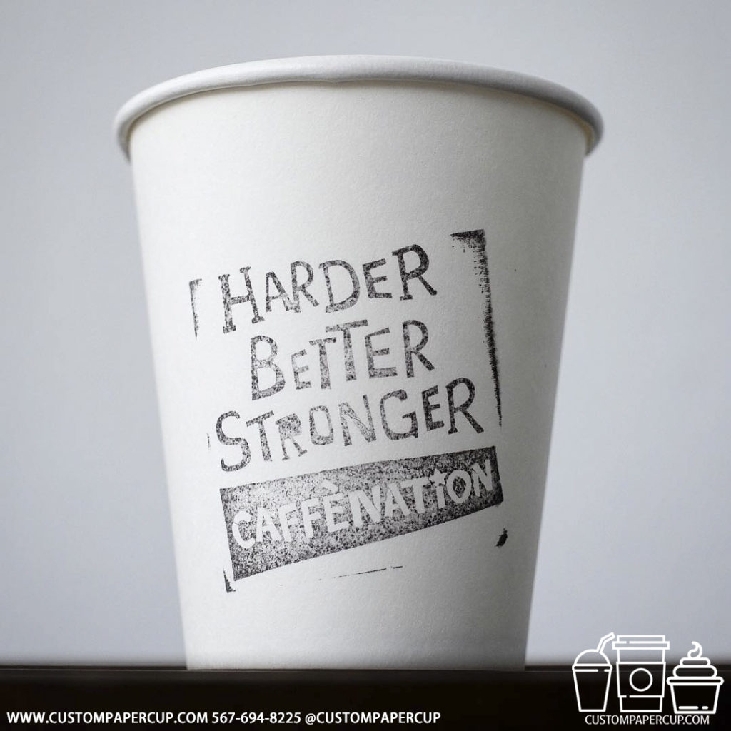 harder better stronger caffenation custom printed paper coffee cups